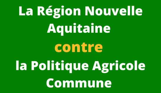La Région Nouvelle Aquitaine contre la PAC !